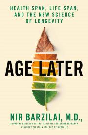 AGE LATER by Nir Barzilai M.D.
