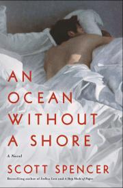 AN OCEAN WITHOUT A SHORE by Scott Spencer