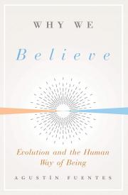 WHY WE BELIEVE by Agustín Fuentes