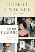 YOU MUST REMEMBER THIS by Robert Wagner & Scott Eyman